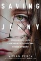 Saving Jenny : rescuing our youth from America's opioid and suicide epidemic / Vivian Percy in collaboration with anna Badini, PhD
